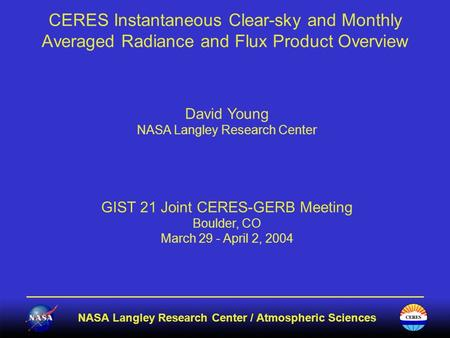 NASA Langley Research Center / Atmospheric Sciences CERES Instantaneous Clear-sky and Monthly Averaged Radiance and Flux Product Overview David Young NASA.