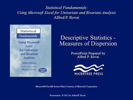 Statistical Fundamentals: Using Microsoft Excel for Univariate and Bivariate Analysis Alfred P. Rovai Descriptive Statistics - Measures of Dispersion PowerPoint.
