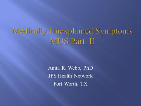 Anita R. Webb, PhD JPS Health Network Fort Worth, TX.