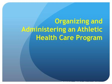 © 2007 McGraw-Hill Higher Education. All rights reserved. Organizing and Administering an Athletic Health Care Program.