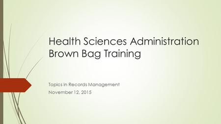 Health Sciences Administration Brown Bag Training Topics in Records Management November 12, 2015.
