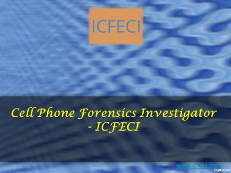 Cell Phone Forensics Investigator - ICFECI