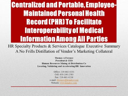 Centralized and Portable, Employee- Maintained Personal Health Record (PHR) To Facilitate Interoperability of Medical Information Among All Parties HR.