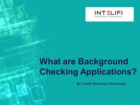 What are Background Checking Applications? By: Intelifi Screening Technology.