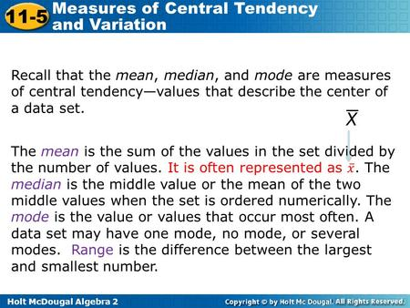 Holt McDougal Algebra 2 11-5 Measures of Central Tendency and Variation Recall that the mean, median, and mode are measures of central tendency—values.