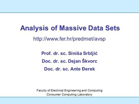 Analysis of Massive Data Sets Prof. dr. sc. Siniša Srbljić Doc. dr. sc. Dejan Škvorc Doc. dr. sc. Ante Đerek Faculty of Electrical Engineering and Computing.