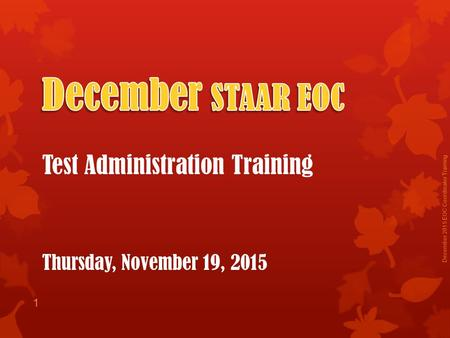 December 2015 EOC Coordinator Training 1. Please Note… December 2015 EOC Coordinator Training 2 This training DOES NOT take the place of reading the appropriate.