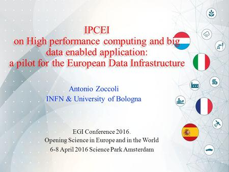 IPCEI on High performance computing and big data enabled application: a pilot for the European Data Infrastructure Antonio Zoccoli INFN & University of.