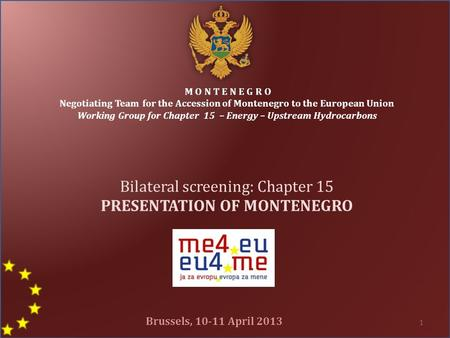 M O N T E N E G R O Negotiating Team for the Accession of Montenegro to the European Union Working Group for Chapter 15 – Energy – Upstream Hydrocarbons.