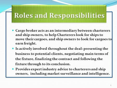 Cargo broker acts as an intermediary between charterers and ship owners, to help Charterers look for ships to move their cargoes, and ship owners to look.
