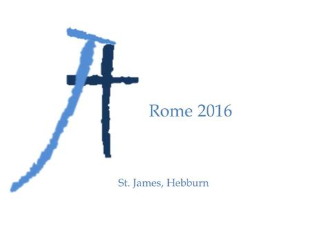 St. James, Hebburn Rome 2016. Transport Coach Transfer / Flights Coach transfer from school: Saturday Nov. 26 th. DEPART 12:00 Manchester to Rome: Saturday.