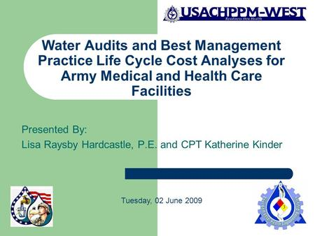 Water Audits and Best Management Practice Life Cycle Cost Analyses for Army Medical and Health Care Facilities Presented By: Lisa Raysby Hardcastle, P.E.