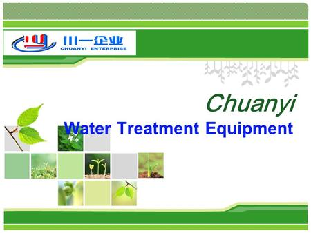 L/O/G/O Chuanyi Water Treatment Equipment. Content company honor company description product catalogue quality services 4 1 2 3.