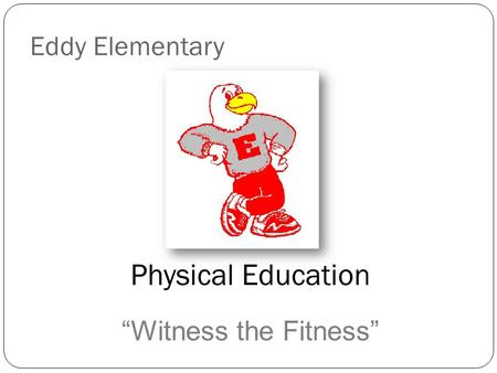 "Eddy Elementary Physical Education ""Witness the Fitness"""