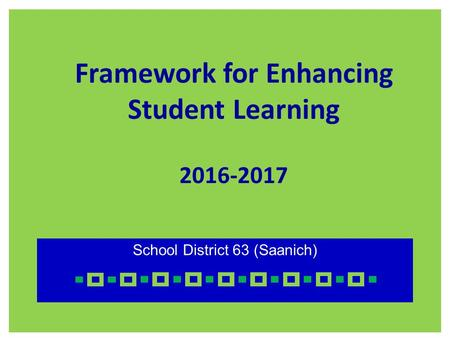 Framework for Enhancing Student Learning 2016-2017 School District 63 (Saanich)