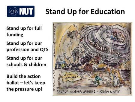 Stand up for full funding Stand up for our profession and QTS Stand up for our schools & children Build the action ballot – let's keep the pressure up!