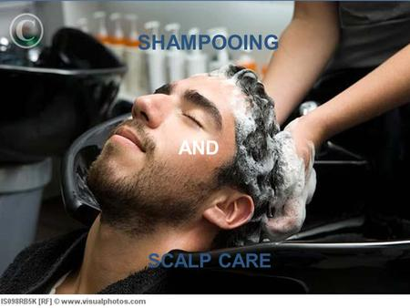 SHAMPOOING SCALP CARE AND. Scalp Treatments Scalp Care and Massage Scalp Care and Massage Two Basic Requirements for healthy scalp Two Basic Requirements.