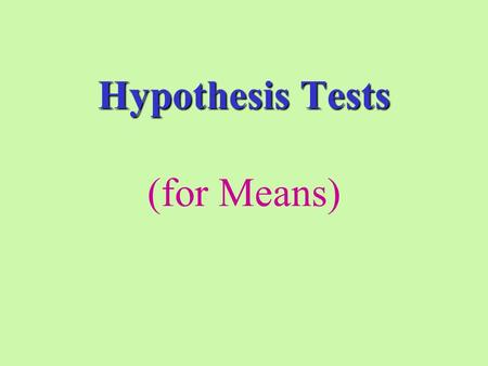 Hypothesis Tests Hypothesis Tests (for Means). 1. A government agency has received numerous complaints that a particular restaurant has been selling underweight.