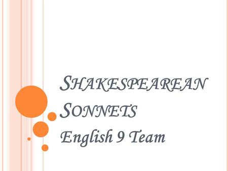 S HAKESPEAREAN S ONNETS English 9 Team. L EARNING TARGET I can recall three key elements of a Shakespearean sonnet. I can translate to modern English.
