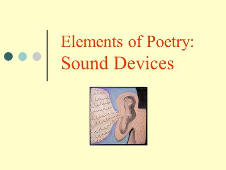 Elements of Poetry: Sound Devices Rhyme The repetition of accented vowel sounds. Has the same END SOUND as another word. INTERNAL RHYME-rhyming within.