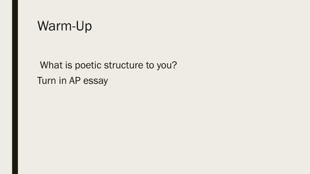 Warm-Up What is poetic structure to you? Turn in AP essay.