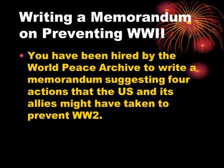 Writing a Memorandum on Preventing WWII You have been hired by the World Peace Archive to write a memorandum suggesting four actions that the US and its.