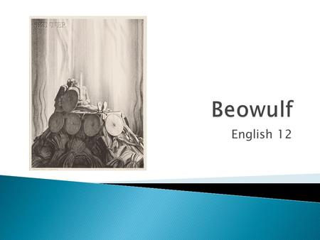 English 12.  Beowulf is from the Anglo-Saxon culture ◦ They are descendents from three different groups of Germanic people– the Angles, Saxons, and Jutes.