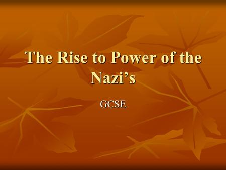The Rise to Power of the Nazi's GCSE. Why did the Nazis come to power in January 1933? Economic Collapse Wall Street Crash 1929 Depression 1930 What impact.