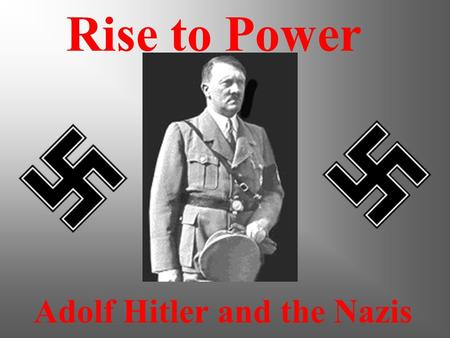 Adolf Hitler and the Nazis Rise to Power The overall purpose of this presentation is to explain how this little boy on the left became the man on the.