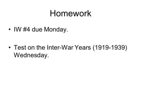 Homework IW #4 due Monday. Test on the Inter-War Years (1919-1939) Wednesday.