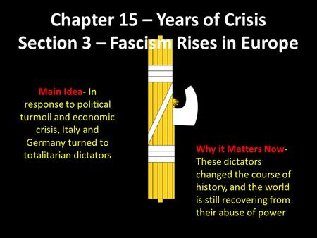 Chapter 15 – Years of Crisis Section 3 – Fascism Rises in Europe Main Idea- In response to political turmoil and economic crisis, Italy and Germany turned.