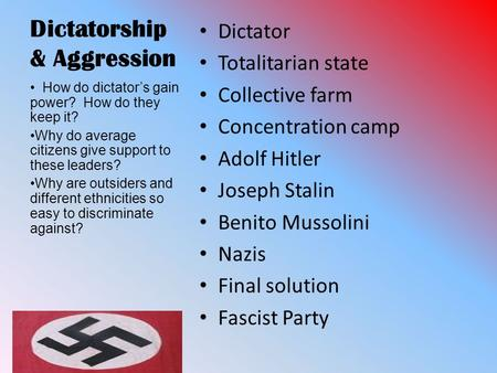 Dictatorship & Aggression Dictator Totalitarian state Collective farm Concentration camp Adolf Hitler Joseph Stalin Benito Mussolini Nazis Final solution.