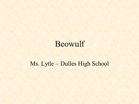 Beowulf Ms. Lytle – Dulles High School. Warm Up – August 31, 2015 Use your cell phone to research and answer the following questions: 1.When was Beowulf.
