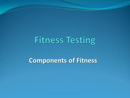 Components of Fitness. Introduction Physical Fitness is a complex and challenging term to define. But essentially it relates to an individual physical.