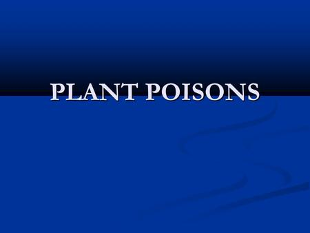 PLANT POISONS. Every thing is poisonous, only the amount differentiates a poison from a remedy.