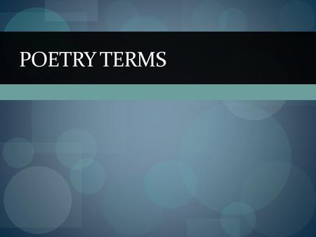 POETRY TERMS. TYPES OF POETRY Narrative Poetry A narrative poem tells a story using a plot, characters, dialogue, setting, and theme. Tells a story more.