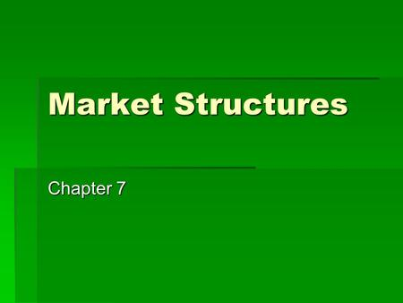 Market Structures Chapter 7. Perfect Competition, 7.1 I. Perfect Competition is a market structure in which a large number of firms all produce the same.