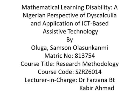Mathematical Learning Disability: A Nigerian Perspective of Dyscalculia and Application of ICT-Based Assistive Technology By Oluga, Samson Olasunkanmi.