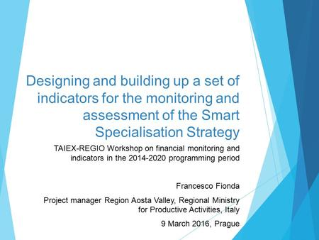 Designing and building up a set of indicators for the monitoring and assessment of the Smart Specialisation Strategy TAIEX-REGIO Workshop on financial.