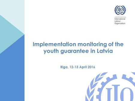 Implementation monitoring of the youth guarantee in Latvia Riga, 12-13 April 2016.