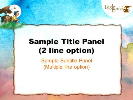 Sample Title Panel (2 line option) Sample Subtitle Panel (Multiple line option)