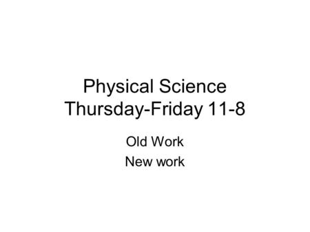 Physical Science Thursday-Friday 11-8 Old Work New work.