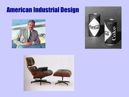 "American Industrial Design. Raymond Loewy: "" Of two products that are the same in price,function, and quality, whichever is more beautiful will sell better"""
