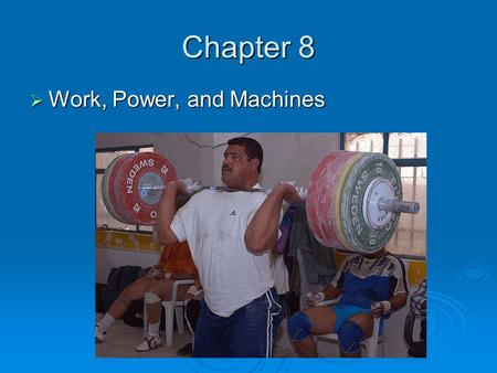 Chapter 8  Work, Power, and Machines. Work  Work- A force acting through a distance.  The distance that the object moves must be in the same direction.