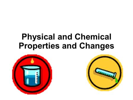 Physical and Chemical Properties and Changes. Property ► Is a description of an object The tree is TALL The tree is GREEN If struck by lighting, the tree.