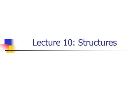 Lecture 10: Structures. Outline Introduction Structure Definitions and declarations Initializing Structures Operations on Structures members Structures.