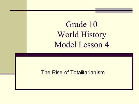 Grade 10 World History Model Lesson 4 The Rise of Totalitarianism.