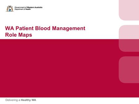 WA Patient Blood Management Role Maps. Using Role Maps  Role Maps are designed to provide a snapshot of key stakeholders at each facility and key contact.