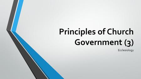 Principles of Church Government (3) Ecclesiology.