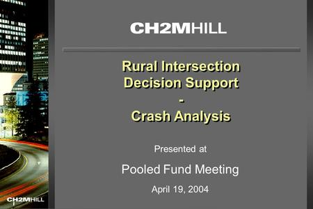 Rural Intersection Decision Support - Crash Analysis Rural Intersection Decision Support - Crash Analysis Presented at Pooled Fund Meeting April 19, 2004.